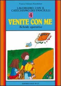 Lavoriamo con il catechismo dei fanciulli «Venite con me». Schede operative. Vol. 4