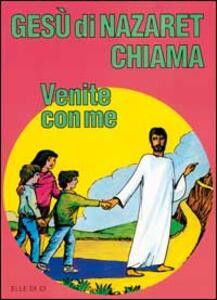 Gesù di Nazaret chiama: «Venite con me». Guida per il catechista e genitori. Proposte di lavoro, preghiere e celebrazioni - Giovanni Ballis,Silvana Cavallaro Montagna,Dianella Fabbri - copertina