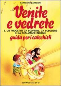 Venite e vedrete. Guida per il catechista. Vol. 5 - Bartolino Bartolini - copertina