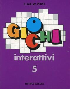 Giochi interattivi. Vol. 5