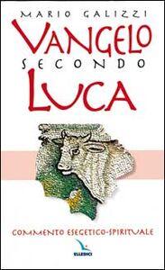 Libro Vangelo secondo Luca. Commento esegetico-spirituale Mario Galizzi