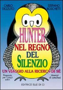 Hunter nel regno del silenzio. Un viaggio alla ricerca di sé. Proposta per campi estivi e itinerari catechistici