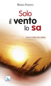 Libro Solo il vento lo sa Bruno Ferrero
