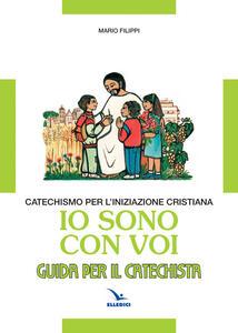 Io sono con voi. Catechismo per l'iniziazione cristiana. Guida - Mario Filippi - copertina