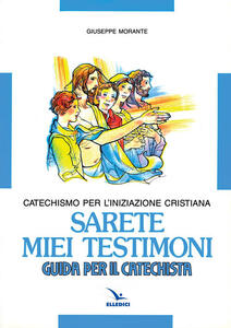 Sarete miei testimoni. Catechismo per l'iniziazione cristiana. Guida