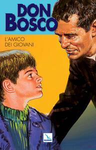 Don Bosco. Vol. 2: L'amico dei giovani. - G. Lagna,Guido Setti - copertina