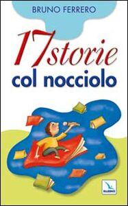 Libro Diciassette storie col nocciolo Bruno Ferrero