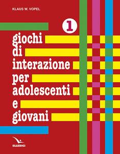Libro Giochi di interazione per adolescenti e giovani. Vol. 1: Valori, obiettivi e interessi. Scuola e apprendimento. Lavoro e tempo libero. Klaus W. Vopel