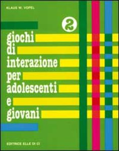 Libro Giochi di interazione per adolescenti e giovani. Vol. 2: Identità. Pregi e capacità. Corpo. Klaus W. Vopel