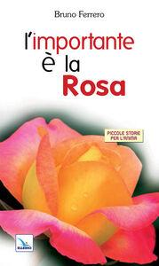 Foto Cover di L' importante è la rosa, Libro di Bruno Ferrero, edito da Elledici