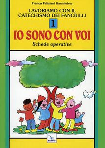 Libro Lavoriamo con il catechismo dei fanciulli «Io sono con voi». Schede operative. Vol. 1 Franca Feliziani Kannheiser