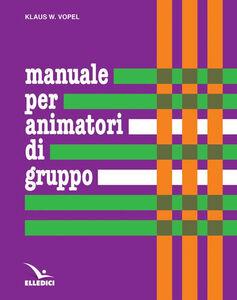 Libro Manuale per animatori di gruppo. Teoria e prassi dei giochi di interazione Klaus W. Vopel