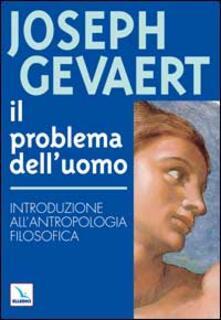 Il problema dell'uomo. Introduzione all'antropologia filosofica - Joseph Gevaert - copertina