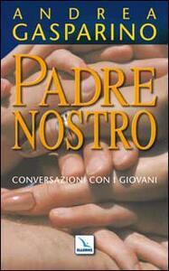 Padre nostro. Conversazioni con i giovani - Andrea Gasparino - copertina