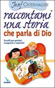 Libro Raccontami una storia che parla di Dio. Per genitori, insegnanti e catechisti Josef Osterwalder