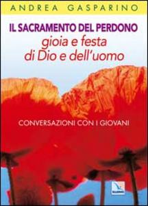 Libro Il Sacramento del perdono. Gioia e festa di Dio e dell'uomo. Conversazioni con i giovani Andrea Gasparino