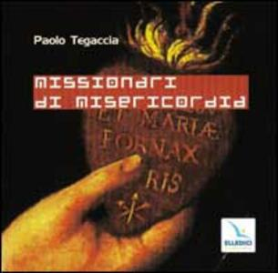 Missionari di misericordia. Con CD Audio