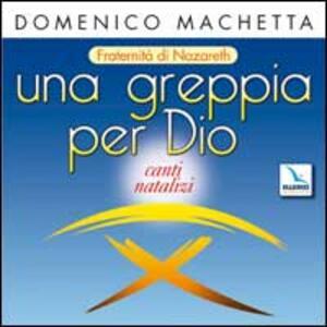 Una greppia per Dio. Canti natalizi, fraternità di Nazareth. Con CD Audio