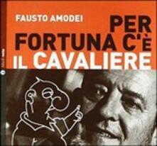 Per fortuna c'è il cavaliere - CD Audio di Fausto Amodei