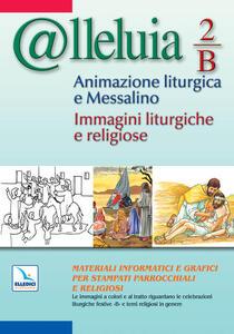 @lleluia. 2/B. Animazione liturgica e Messalino. Anno B. Immagini liturgiche e religiose. Con CD-ROM