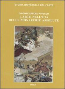 Foto Cover di Le Civiltà dell'Occidente. L'arte nell'età delle monarchie assolute, Libro di Grigore Popescu, edito da UTET