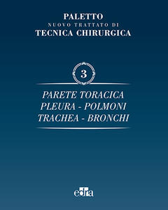 Nuovo trattato di tecnica chirurgica. Vol. 3: Parete toracica, pleura, polmoni, trachea, bronchi.