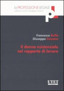 Il danno esistenziale nel rapporto di lavoro - Francesco Buffa,Giuseppe Cassano - copertina