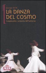 Libro La danza del cosmo. Complessità e armonia dell'universo Giuseppe Del Re