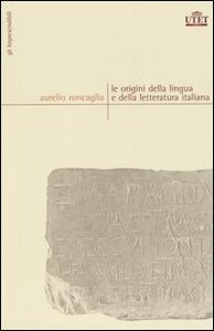 Foto Cover di Le origini della lingua e della letteratura italiana, Libro di Aurelio Roncaglia, edito da UTET