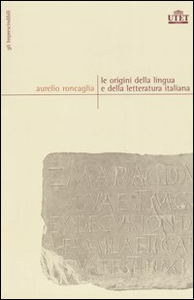 Libro Le origini della lingua e della letteratura italiana Aurelio Roncaglia