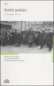 Foto Cover di Scritti politici. Riflessioni sulla violenza. Le illusioni del progresso. La decomposizione del marxismo, Libro di Georges Sorel, edito da UTET