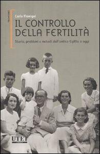 Libro Il controllo della fertilità. Storia, problemi e metodi dall'antico Egitto a oggi Carlo Flamigni