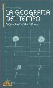 Libro La geografia del tempo. Saggio di geografia culturale Adalberto Vallega
