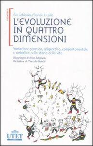 Libro L' evoluzione in quattro dimensioni. Variazione genetica, epigenetica, comportamentale e simbolica nella storia della vita Eva Jablonka , Marion J. Lamb