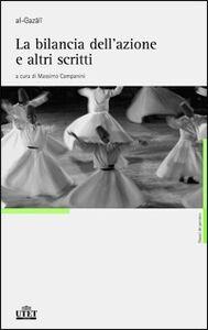 Libro Al Ghazâlî. La bilancia dell'azione e altri scritti Massimo Campanini