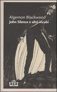 Libro John Silence e altri incubi Algernon Blackwood