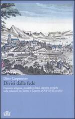 Divisi dalla fede. Frontiere religiose, modelli politici, identità storiche nelle relazioni tra Torino e Ginevra (XVII-XVIII secolo)