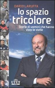 Lo spazio tricolore. Storie di uomini che hanno visto le stelle