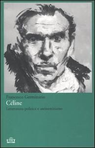Céline. Letteratura politica e antisemitismo - Francesco Germinario - 4