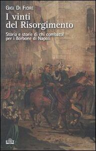 Libro I vinti del Risorgimento. Storia e storie di chi combatté per i Borbone di Napoli Gigi Di Fiore