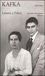Foto Cover di Lettere a Felice (1912-1917), Libro di Franz Kafka, edito da Mondadori