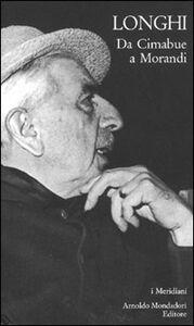 Libro Da Cimabue a Morandi Roberto Longhi