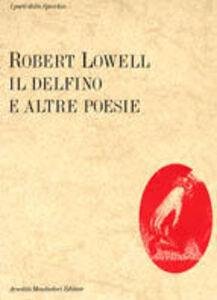 Libro Il delfino e altre poesie Robert Lowell