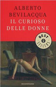 Libro Il curioso delle donne Alberto Bevilacqua