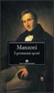 Libro I Promessi sposi. Storia milanese del secolo XVII scoperta e rifatta Alessandro Manzoni