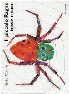 Foto Cover di Il piccolo ragno tesse e tace, Libro di Eric Carle, edito da Mondadori