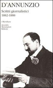 Libro Scritti giornalistici (1882-1888). Vol. 1 Gabriele D'Annunzio