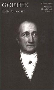 Foto Cover di Tutte le poesie. Vol. 2, Libro di J. Wolfgang Goethe, edito da Mondadori
