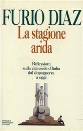 La stagione arida. Riflessioni sulla vita civile d'Italia dal dopoguerra ad oggi