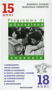 Libro I cambiamenti, i ruoli sessuali, vivere la sessualità, il gioco, l'amicizia. Programma di educazione sessuale. 15-18 anni Roberta Giommi , Marcello Perrotta